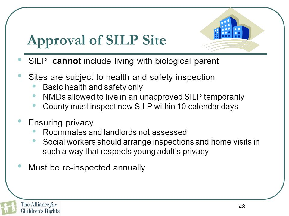 Approval of SILP Site SILP cannot include living with biological parent. Sites are subject to health and safety inspection.