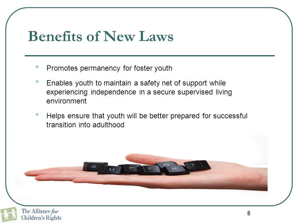 Benefits of New Laws Promotes permanency for foster youth