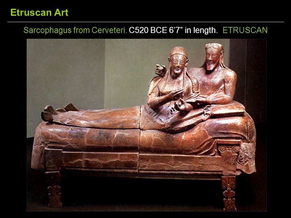Sarcophagus from Cerveteri. C520 BCE 6'7 in length. ETRUSCAN