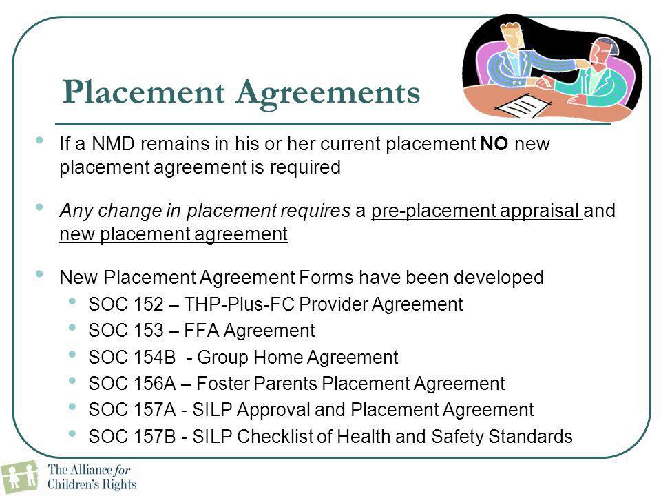 Placement Agreements If a NMD remains in his or her current placement NO new placement agreement is required.