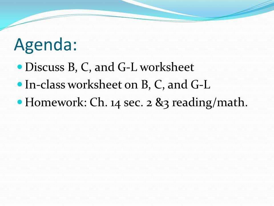 Agenda: Discuss B, C, and G-L worksheet