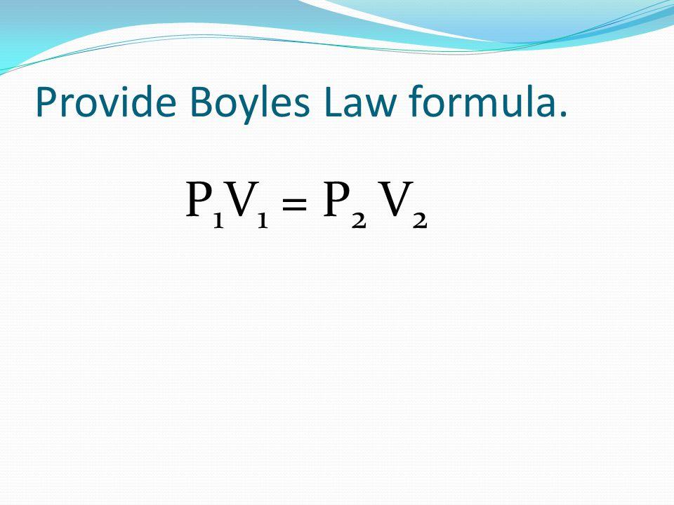 Provide Boyles Law formula.
