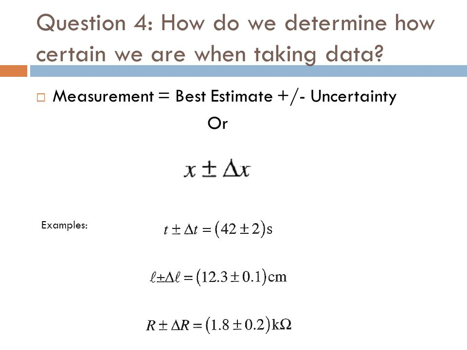 Question 4: How do we determine how certain we are when taking data