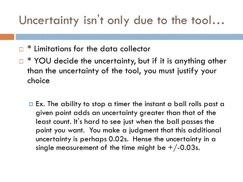 Uncertainty isn't only due to the tool…