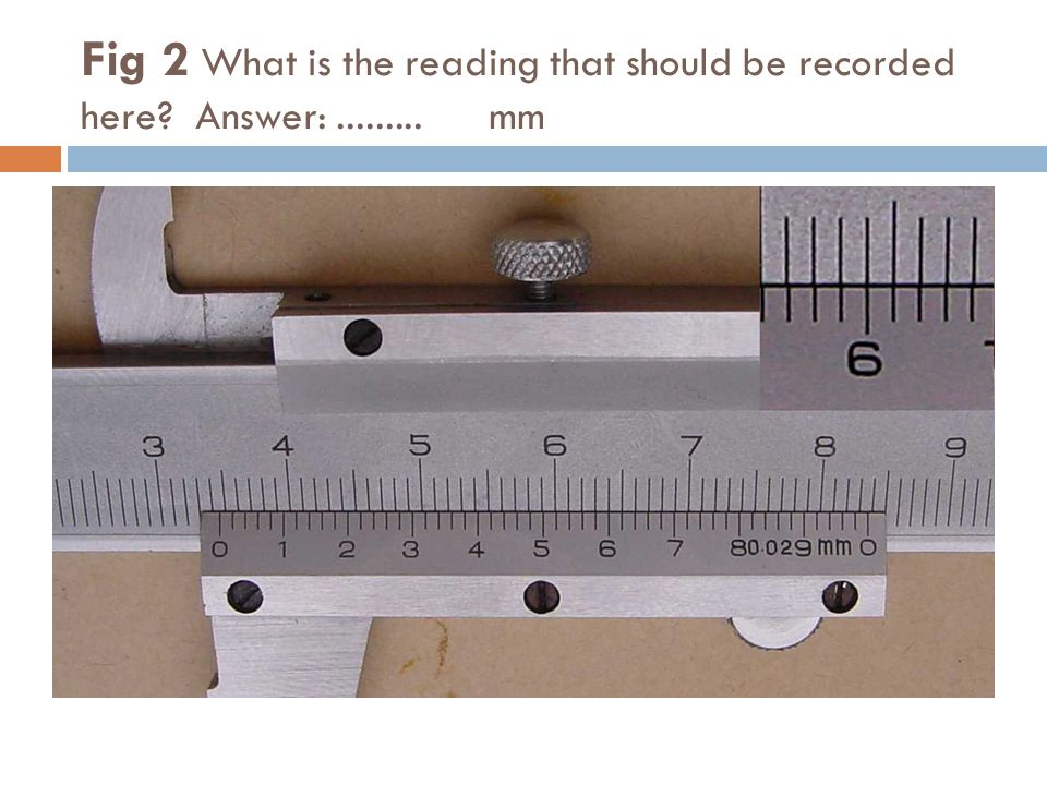 Fig 2 What is the reading that should be recorded here Answer: ......... mm