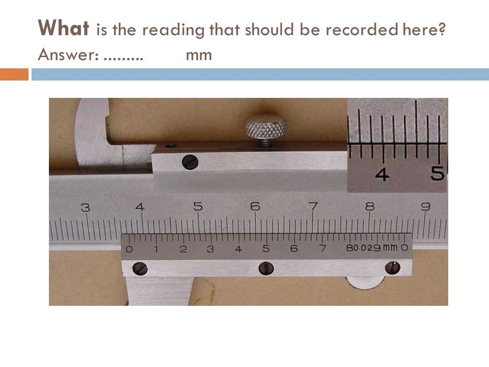 What is the reading that should be recorded here Answer: ......... mm