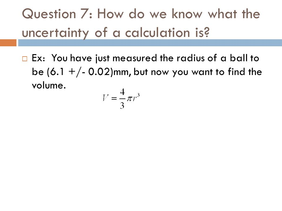 Question 7: How do we know what the uncertainty of a calculation is
