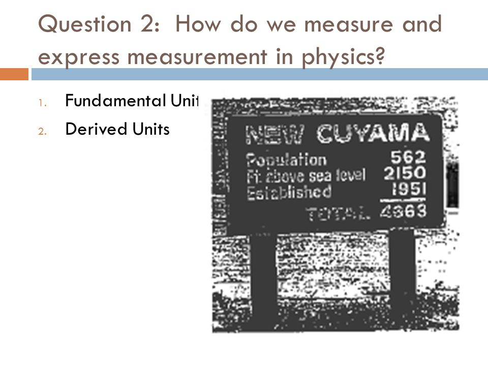 Question 2: How do we measure and express measurement in physics