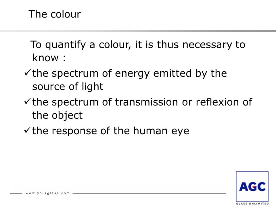 The colour To quantify a colour, it is thus necessary to know : the spectrum of energy emitted by the source of light.
