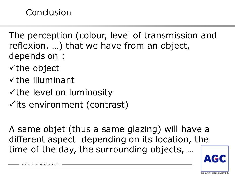 Conclusion The perception (colour, level of transmission and reflexion, …) that we have from an object, depends on :