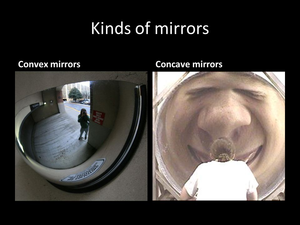 Kinds of mirrors Convex mirrors Concave mirrors