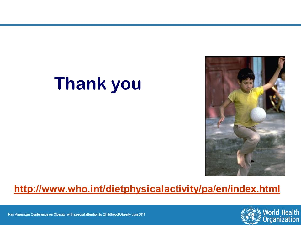 Thank you http://www.who.int/dietphysicalactivity/pa/en/index.html