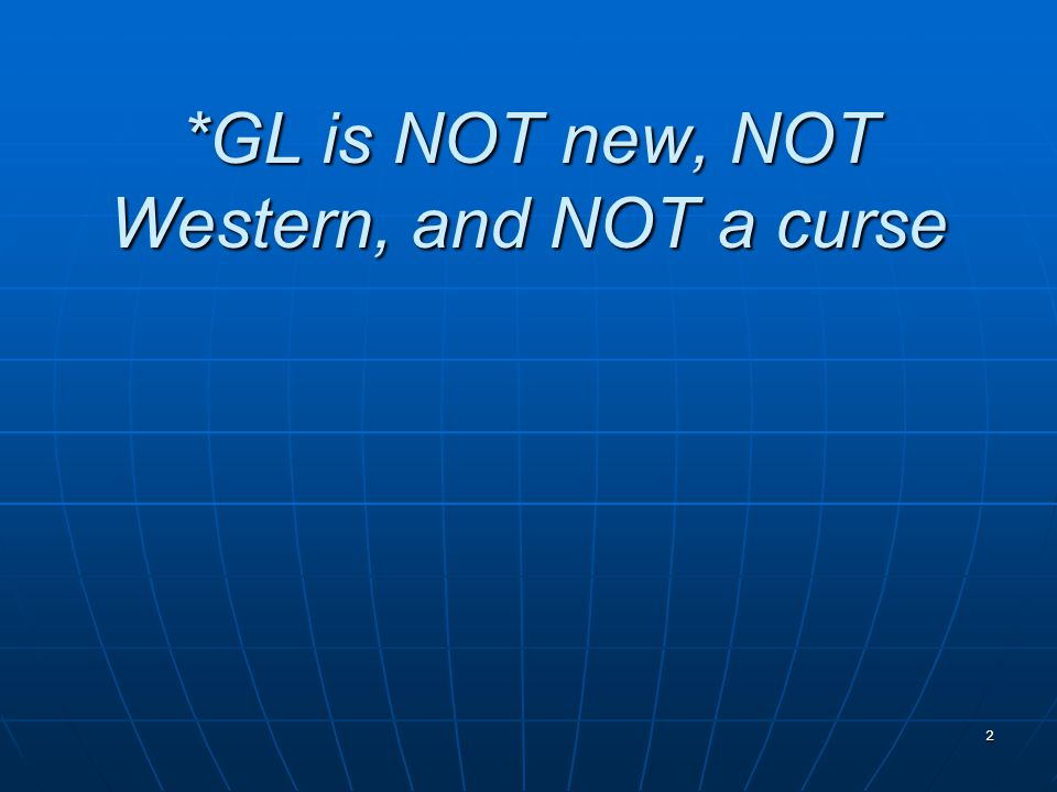 *GL is NOT new, NOT Western, and NOT a curse
