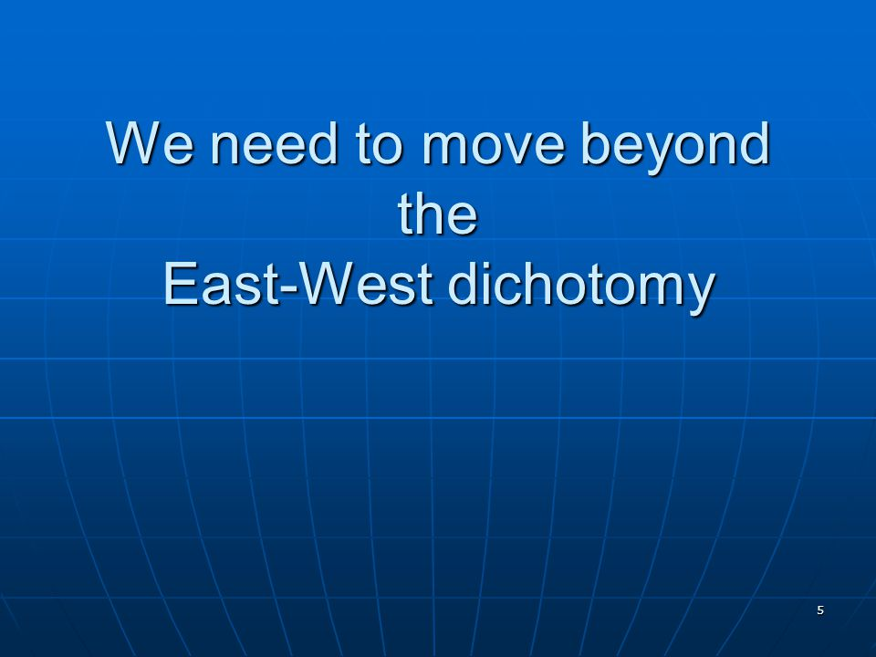 We need to move beyond the East-West dichotomy