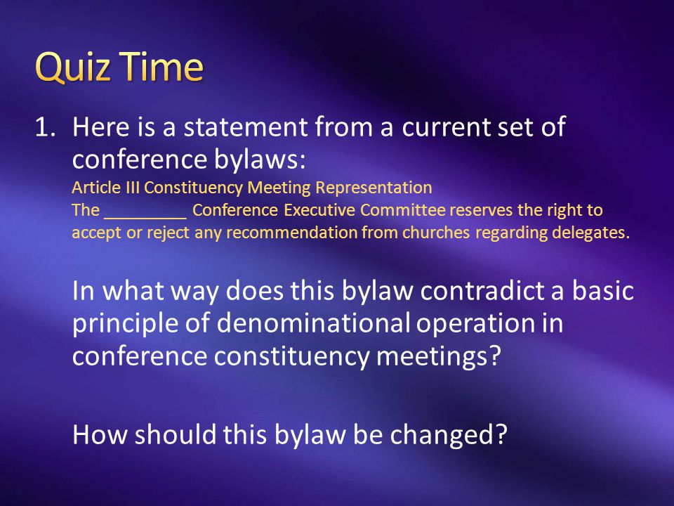 Quiz Time Here is a statement from a current set of conference bylaws: