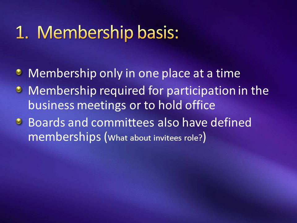 1. Membership basis: Membership only in one place at a time