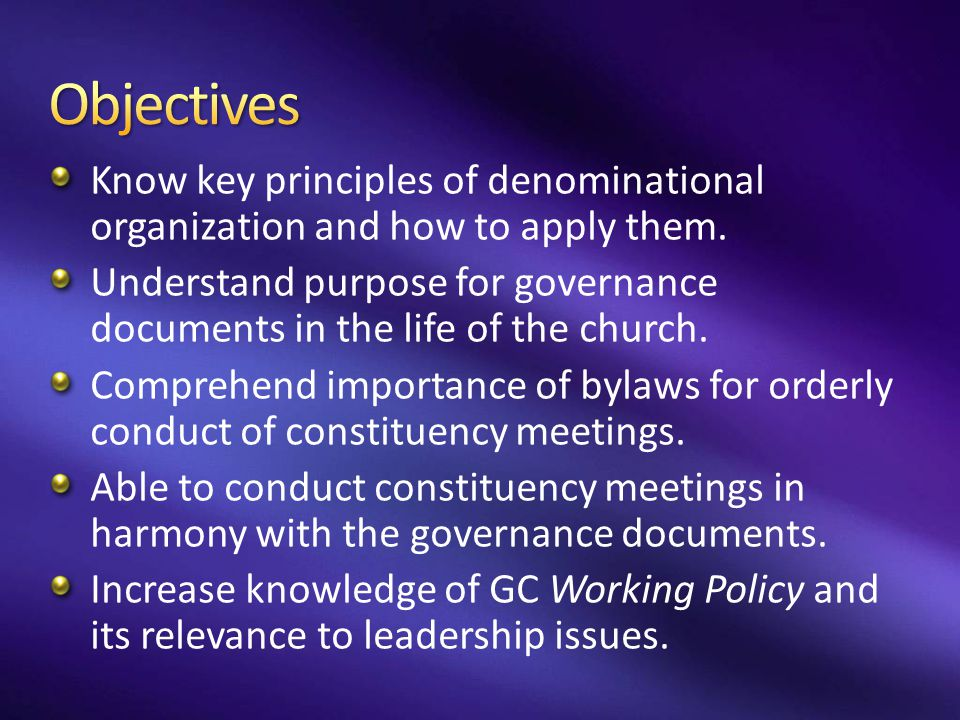 Objectives Know key principles of denominational organization and how to apply them.
