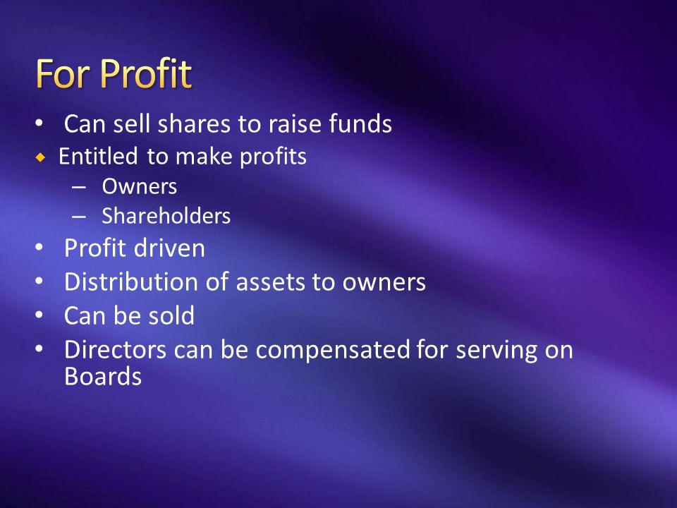 For Profit Can sell shares to raise funds Profit driven