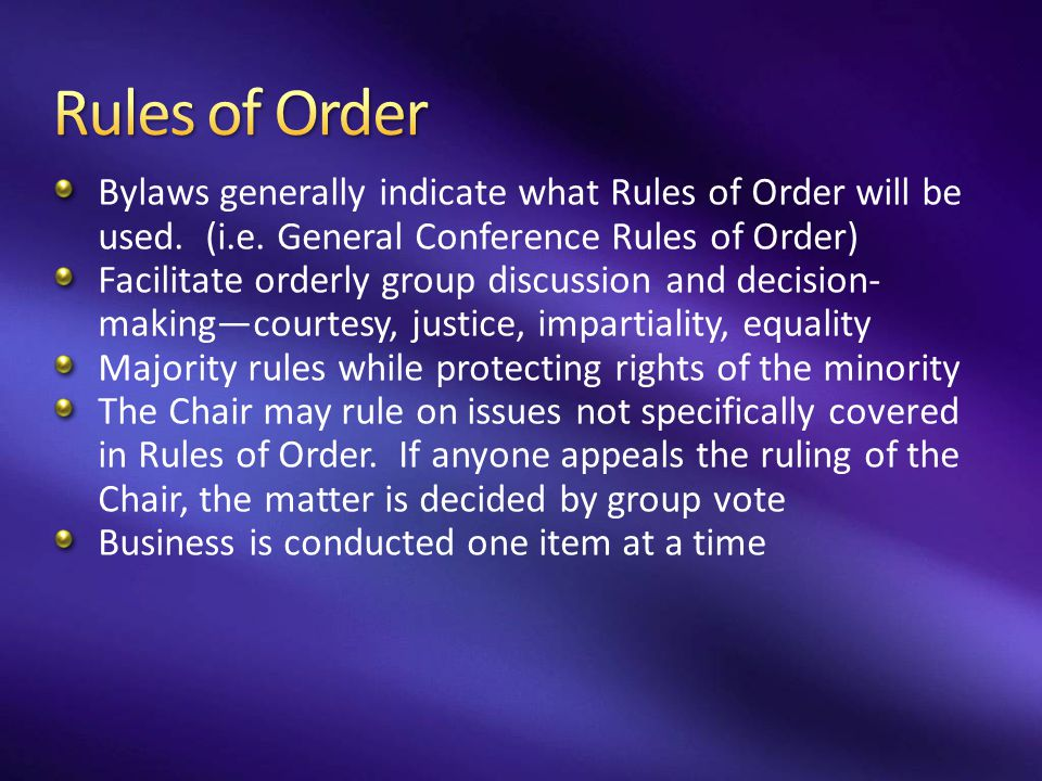 Rules of Order Bylaws generally indicate what Rules of Order will be used. (i.e. General Conference Rules of Order)