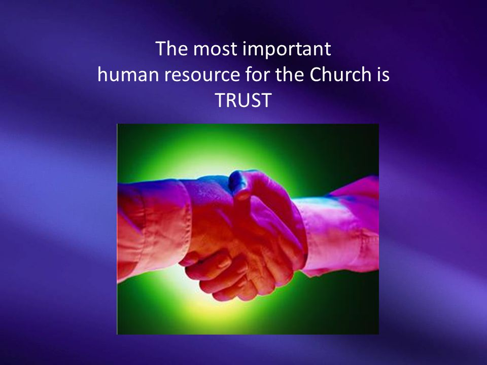 The most important human resource for the Church is TRUST