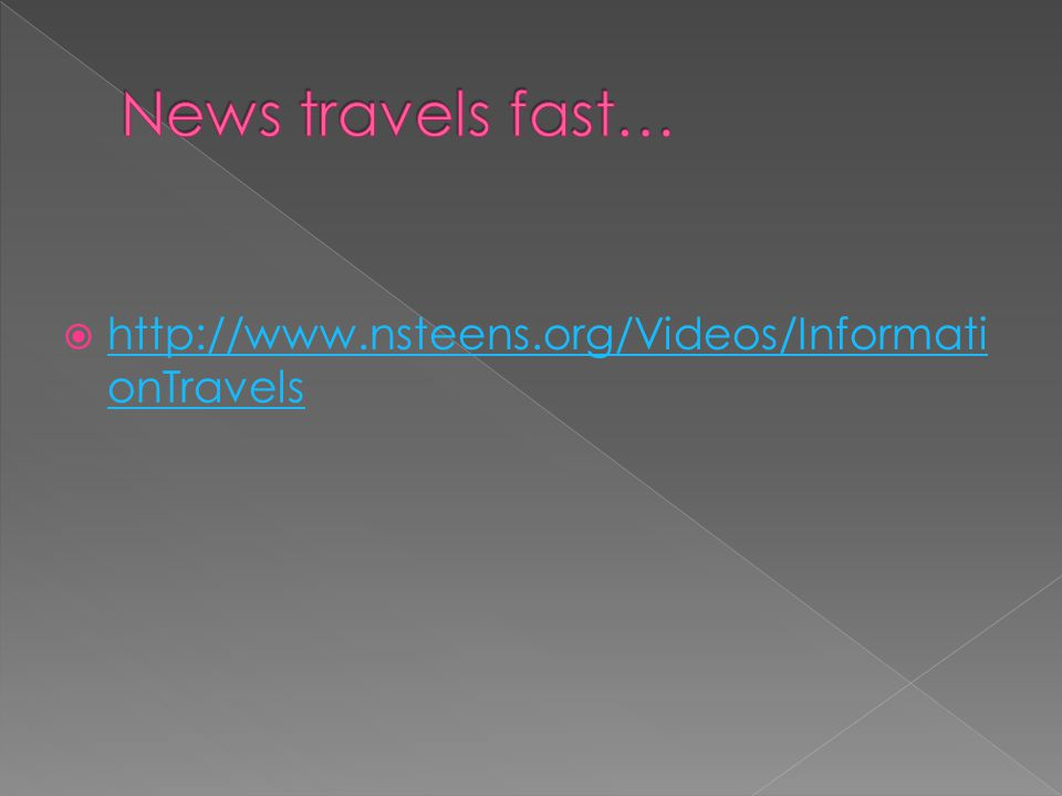 News travels fast… http://www.nsteens.org/Videos/InformationTravels