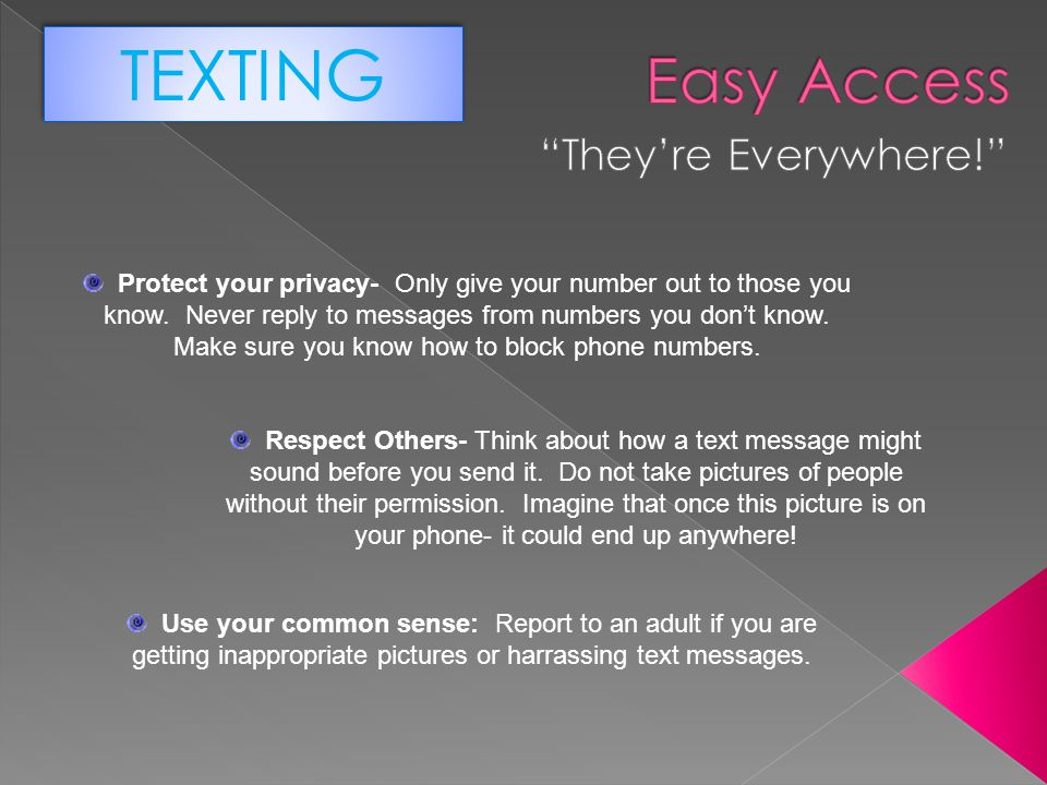 TEXTING Easy Access They're Everywhere!
