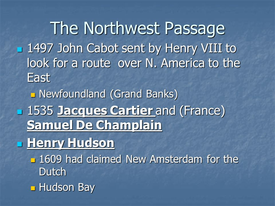 The Northwest Passage 1497 John Cabot sent by Henry VIII to look for a route over N. America to the East.