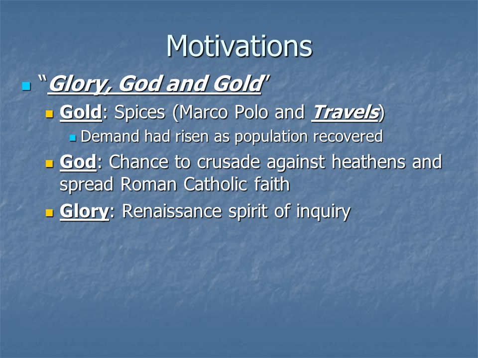 Motivations Glory, God and Gold