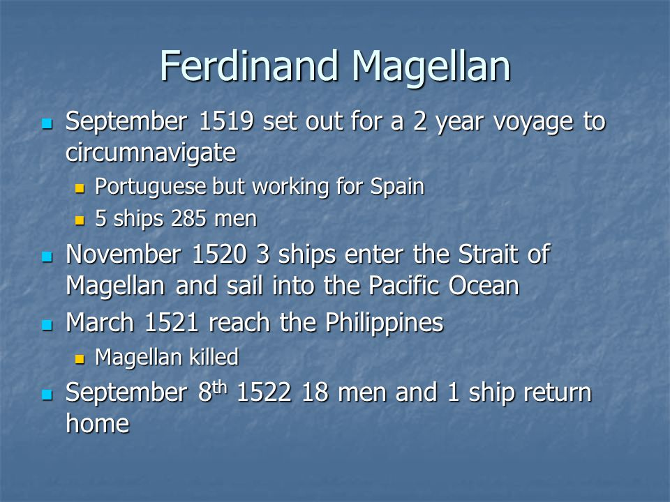 Ferdinand Magellan September 1519 set out for a 2 year voyage to circumnavigate. Portuguese but working for Spain.