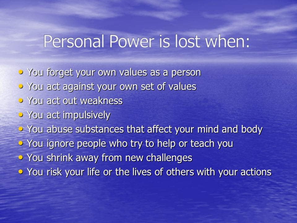 Personal Power is lost when: