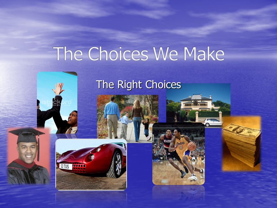 The Choices We Make The Right Choices