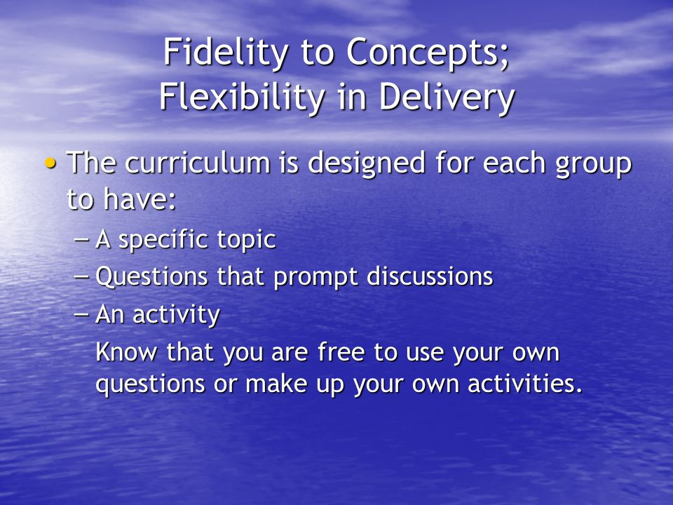 Fidelity to Concepts; Flexibility in Delivery