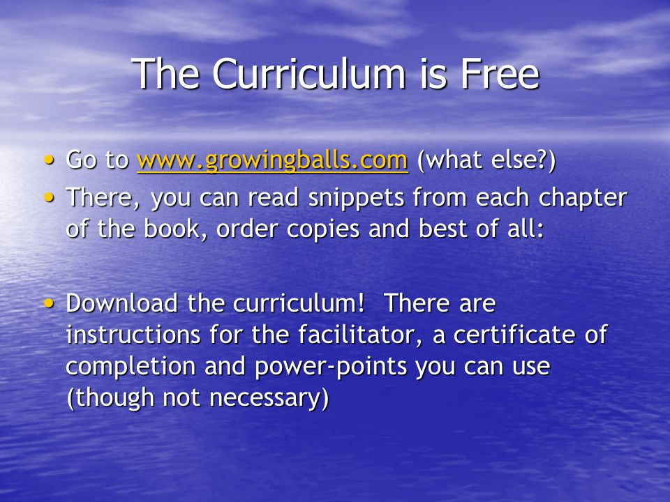 The Curriculum is Free Go to www.growingballs.com (what else )