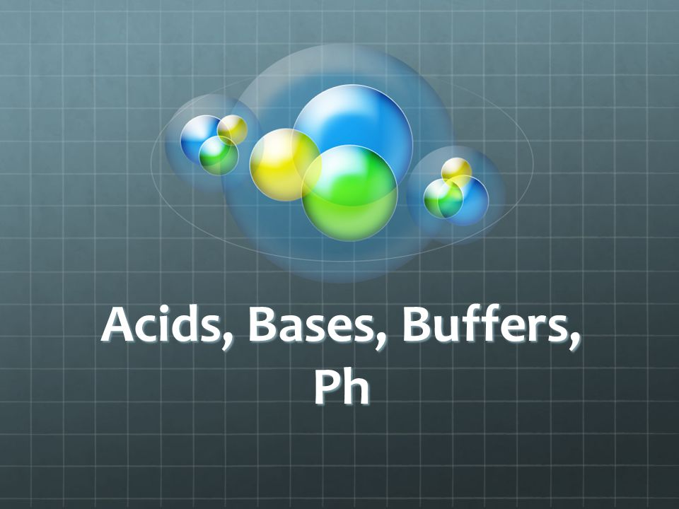 Acids, Bases, Buffers, Ph