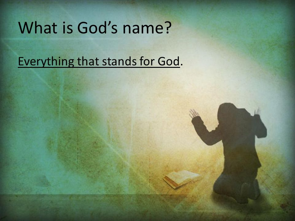 What is God's name Everything that stands for God.