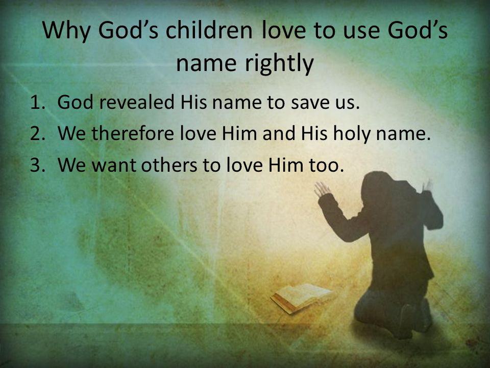 Why God's children love to use God's name rightly