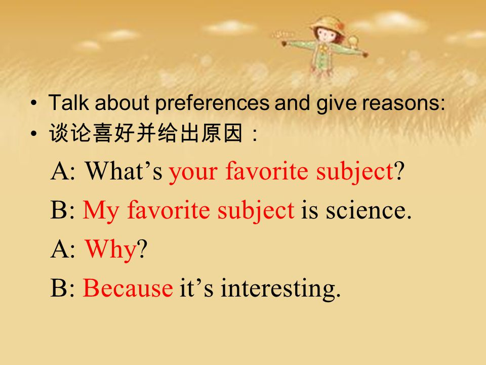 A: What's your favorite subject B: My favorite subject is science.