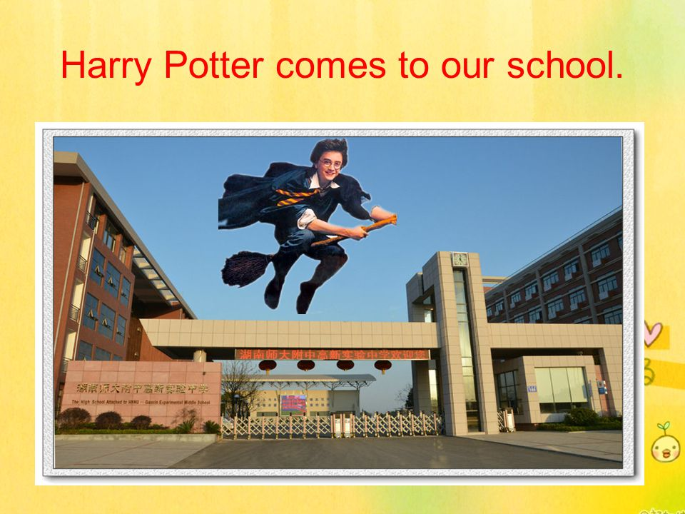 Harry Potter comes to our school.