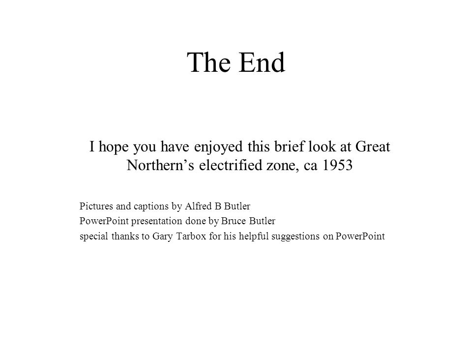 The End I hope you have enjoyed this brief look at Great Northern's electrified zone, ca 1953. Pictures and captions by Alfred B Butler.