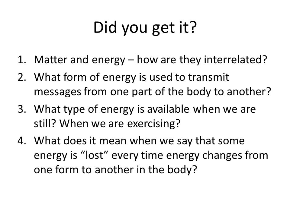 Did you get it Matter and energy – how are they interrelated