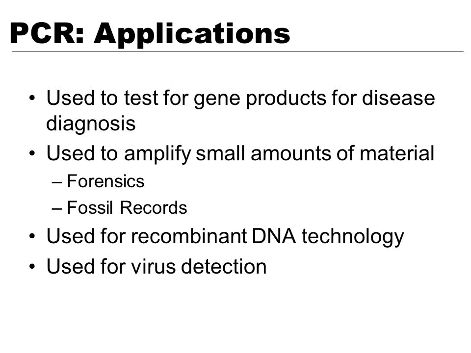PCR: Applications Used to test for gene products for disease diagnosis
