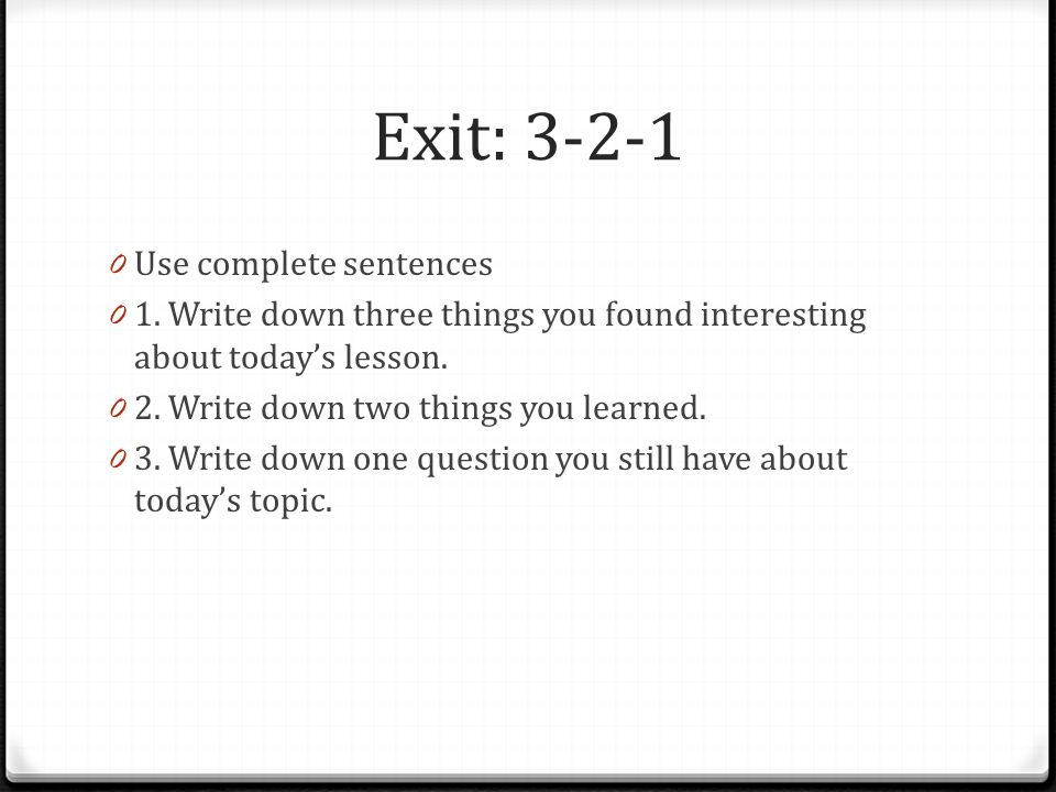Exit: 3-2-1 Use complete sentences