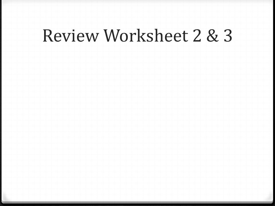 Review Worksheet 2 & 3