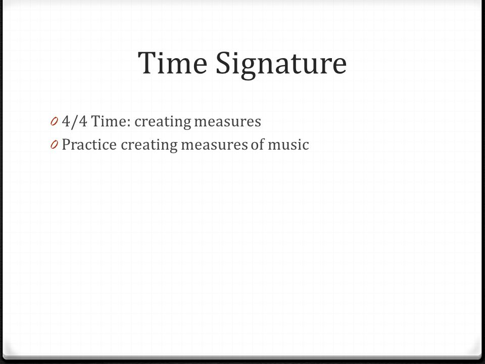 Time Signature 4/4 Time: creating measures