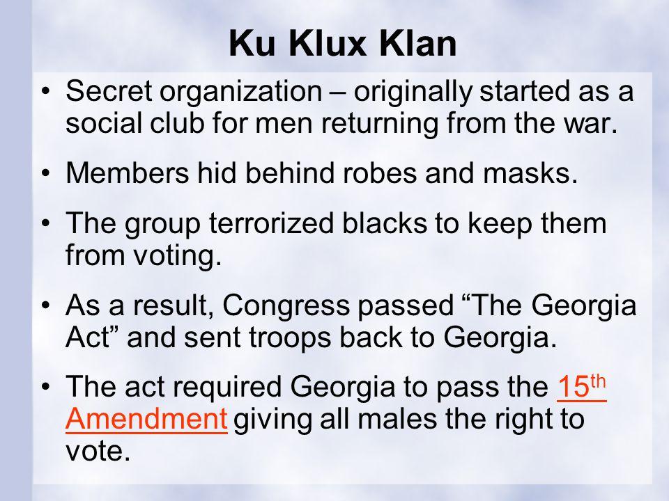 Ku Klux Klan Secret organization – originally started as a social club for men returning from the war.