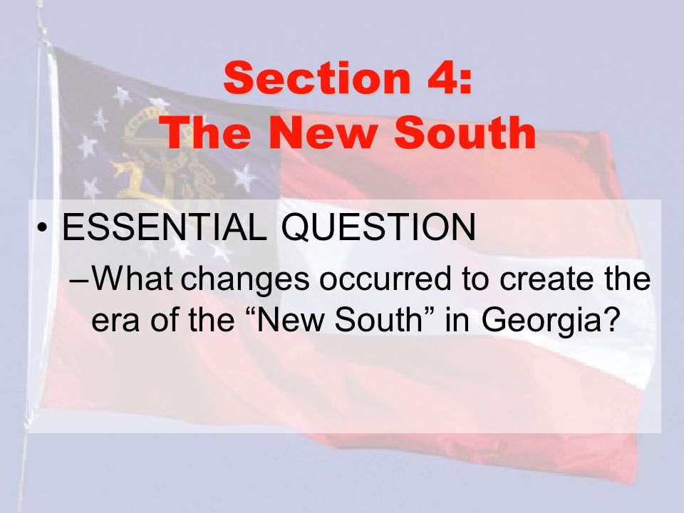 Section 4: The New South ESSENTIAL QUESTION