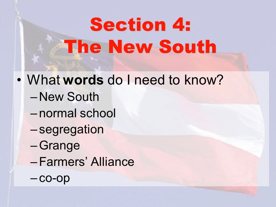 Section 4: The New South What words do I need to know New South