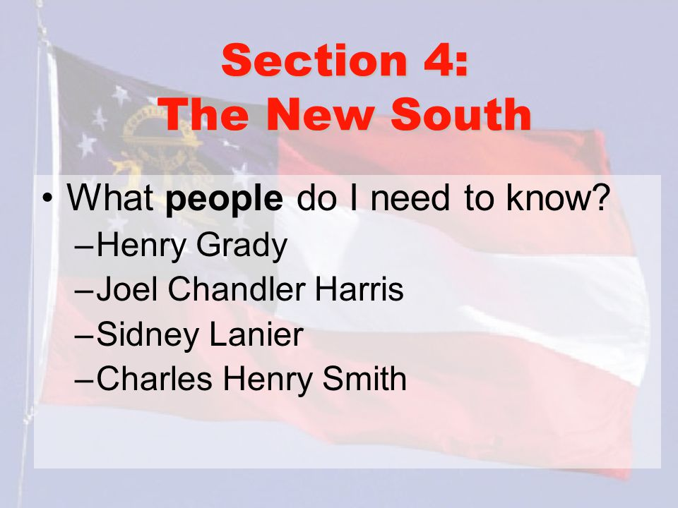 Section 4: The New South What people do I need to know Henry Grady