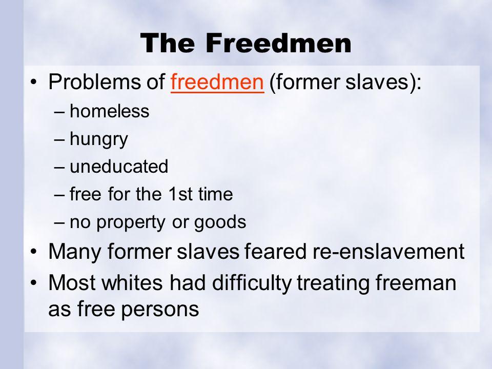 The Freedmen Problems of freedmen (former slaves):