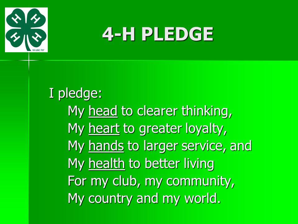 4-H PLEDGE I pledge: My head to clearer thinking,